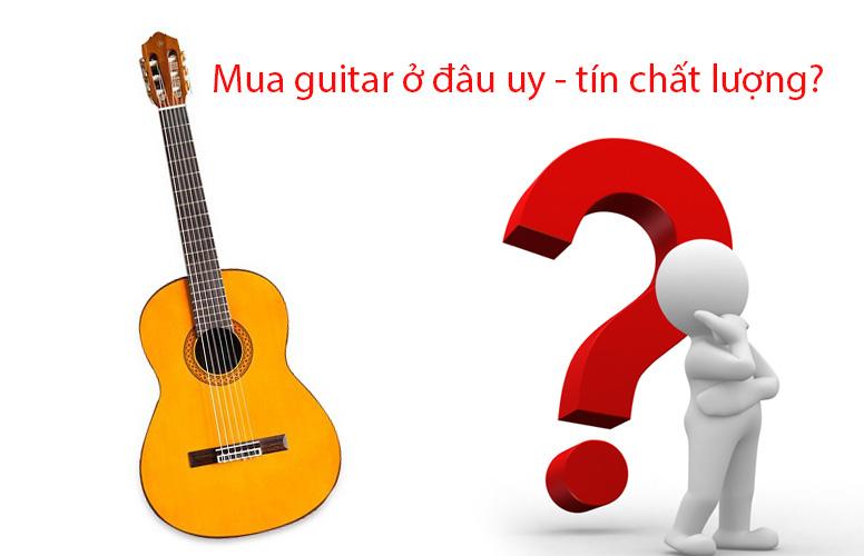Mua đàn guitar ở đâu tốt nhất?